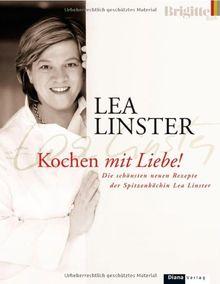 Kochen mit Liebe: Die schönsten neuen Rezepte der Spitzenköchin Lea Linster