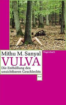 Vulva: Die Enthüllung des unsichtbaren Geschlechts. Aktualisiert und mit einem neuen Vorwort (WAT)