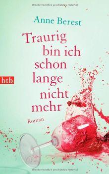 Traurig bin ich schon lange nicht mehr: Roman