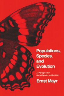 Populations, Species, and Evolution, An Abridgment of Animal Species and Evolution (Belknap Press)