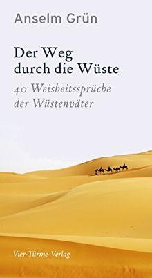 Der Weg durch die Wüste. 40 Weisheitssprüche der Wüstenväter