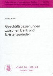 Geschäftsbeziehungen zwischen Bank und Existenzgründer. Gründung, Innovation und Beratung 20
