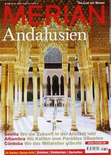 MERIAN Andalusien: Sevilla: Wo die Zukunft in der Altstadt lebt. Alhambra: Wo Kalifen vom Paradies träumten. Còrdoba: Wo das Mittelalter glänzte (MERIAN Hefte)