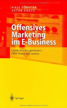 Offensives Marketing im E-Business: Loyale Kunden gewinnen - CRM-Potenziale nutzen: Durch Kundenbindung zum Erfolg