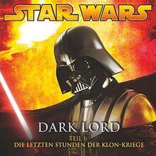Dark Lord 1 - Die letzten Stunden der Klon-Kriege (Star Wars)