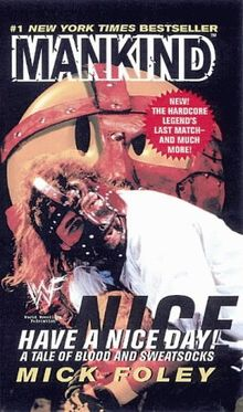 Mankind: Have a Nice Day: Have a Nice Day! - A Tale of Blood and Sweatsocks