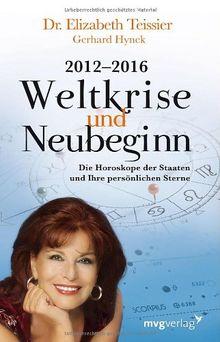 2012-2016. Weltkrise und Neubeginn: Die Horoskope der Staaten und Ihre persönlichen Sterne