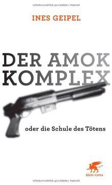 Der Amok-Komplex: oder die Schule des Tötens