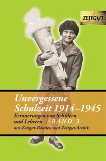 Unvergessene Schulzeit 3. 1914 - 1945: Erinnerungen von Schülern und Lehrern aus Zeitgut-Bänden und Zeitgut-Archiv. Sonderband