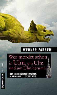 Wer mordet schon in Ulm, um Ulm und um Ulm herum?: 11 Krimis und 125 Freizeittipps