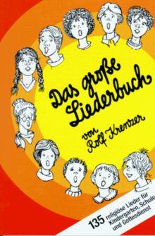 Das große Liederbuch: 135 religiöse Lieder für Kindergarten, Schule und Gottesdienst