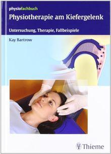Physiotherapie am Kiefergelenk: Untersuchung, Therapie, Fallbeispiele