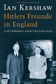Hitlers Freunde in England: Lord Londonderry und der Weg in den Krieg
