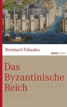 Das Byzantinische Reich: Die Geschichte einer der größten Zivilisationen der Welt (330-1453)