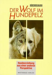 Der Wolf im Hundepelz. Hundeerziehung aus einer anderen Perspektive