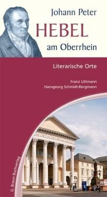 Johann Peter Hebel am Oberrhein. Literarische Orte: Ein Literaturführer