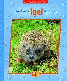 Die Tierkinder-Bibliothek 03 - Der kleine Igel wird groß