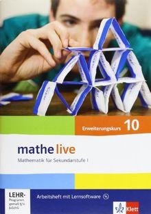 Mathe Live - Neubearbeitung. Arbeitsheft plus Lösungsheft mit Lernsoftware 10. Schuljahr - Erweiterungskurs