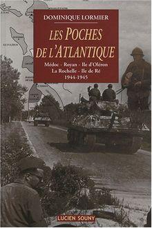 Les poches de l'Atlantique : Médoc, Royan, Ile d'Oléron, La Rochelle, Ile de Ré, 1944-1945