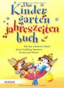 Das Kindergarten-Jahreszeitenbuch: Mit den schönsten Ideen durch Frühling, Sommer, Herbst und Winter