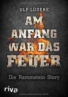 Am Anfang war das Feuer: Die Rammstein-Story