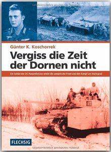 Vergiss die Zeit der Dornen nicht: Ein Soldat der 24. Panzerdivision erlebt die sowjetische Front und den Kampf um Stalingrad
