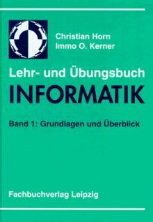 Lehr- und Übungsbuch Informatik, Bd.1, Grundlagen und Überblick