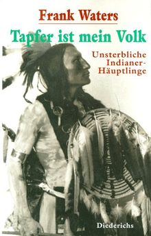 Tapfer ist mein Volk. Unsterbliche Indianerhäuptlinge