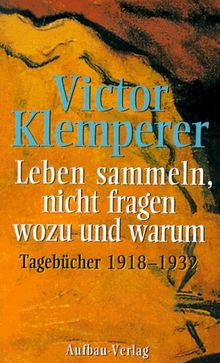 Leben sammeln, nicht fragen wozu und warum: Tagebücher 1918-1932: 2 Bde.