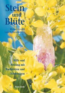 Stein und Blüte. Hilfe und Heilung mit Bach-Blüten und Edelsteinen
