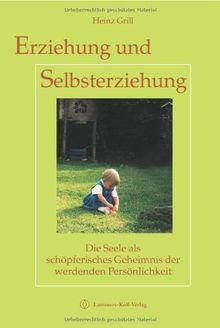 Erziehung und Selbsterziehung: Die Seele als schöpferisches Geheimnis der werdenden Persönlichkeit