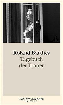 Tagebuch der Trauer: 26. Oktober 1977 - 15. September 1979. Texterstellung und Anmerkungen von Nathalie Léger