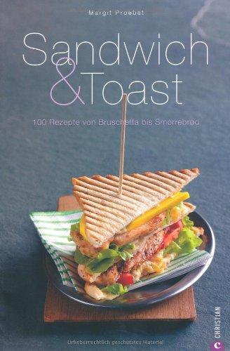 sandwich toast 100 rezepte von bruschetta bis smorrebrod tipps und ideen ber leckerbissen. Black Bedroom Furniture Sets. Home Design Ideas