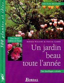 Un jardin beau toute l'année (300 Plantes et)