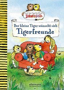 Der kleine Tiger wünscht sich Tigerfreunde: Nach einer Figurenwelt von Janosch