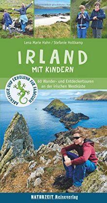 Irland mit Kindern: 60 Wander- und Entdeckertouren an der irischen Westküste (Abenteuer und Erholung für Familien)