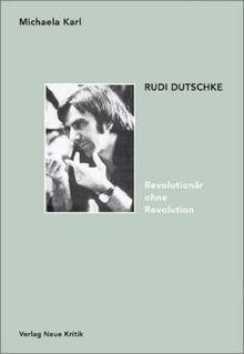 Rudi Dutschke. Revolutionär ohne Revolution. Stationen seines Denkens