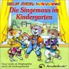 Die Singemaus im Kindergarten [Musikkassette]