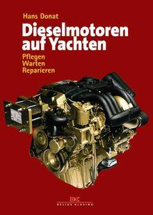 Dieselmotoren auf Yachten: Pflegen, warten, reparieren