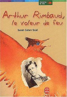 Arthur Rimbaud, le voleur de feu (L.d.P.Jeunesse)