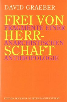 Frei von Herrschaft: Fragmente einer anarchistischen Anthropologie