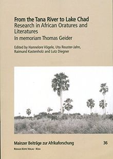 From the Tana River to Lake Chad – Research in African Oratures and Literatures: In memoriam Thomas Geider (Mainzer Beiträge zur Afrikaforschung, Band 36)