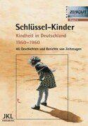 Schlüssel-Kinder ( Schlüsselkinder). Kindheit in Deutschland 1950 - 1960: 46 Geschichten und Berichte von Zeitzeugen