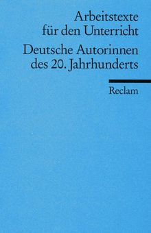 Deutsche Autorinnen des 20. Jahrhunderts: (Arbeitstexte für den Unterricht)