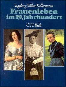 Frauenleben im 19. Jahrhundert: Empire und Romantik, Biedermeier, Gründerzeit