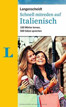 Schnell mitreden auf Italienisch: 100 Wörter lernen, 500 Sätze sprechen (Langenscheidt Sprachführer Schnell mitreden)