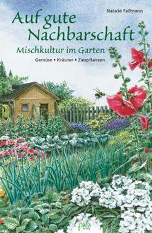 Auf gute Nachbarschaft: Mischkultur im Garten. Gemüse - Kräuter - Zierpflanzen: Mischkultur im Garten. GemÃ1/4se - Kräuter - Zierpflanzen