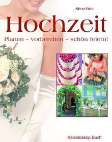 Hochzeit: Planen vorbereiten schön feiern!