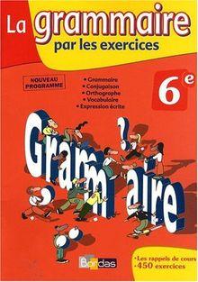 La grammaire par les exercices 6e : Cahier d'exercices