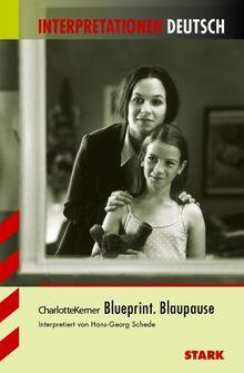 Interpretationshilfe Deutsch / CHARLOTTE KERNER: Blueprint. Blaupause